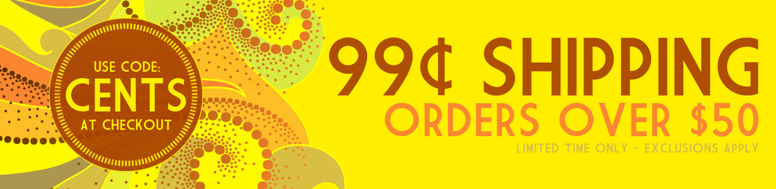 99 Cent Shipping on Most Orders Over $50
