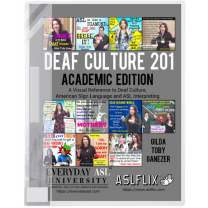 Deaf Culture 201: A Visual Reference to Deaf Culture, American Sign Language and ASL Interpreting Book